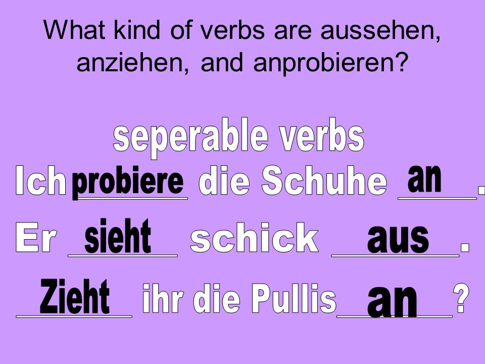 What kind of verbs are aussehen, anziehen, and anprobieren