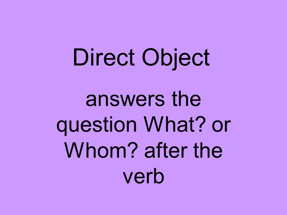 answers the question What or Whom after the verb