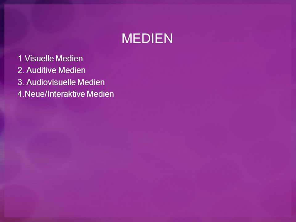 MEDIEN 1.Visuelle Medien 2. Auditive Medien 3. Audiovisuelle Medien