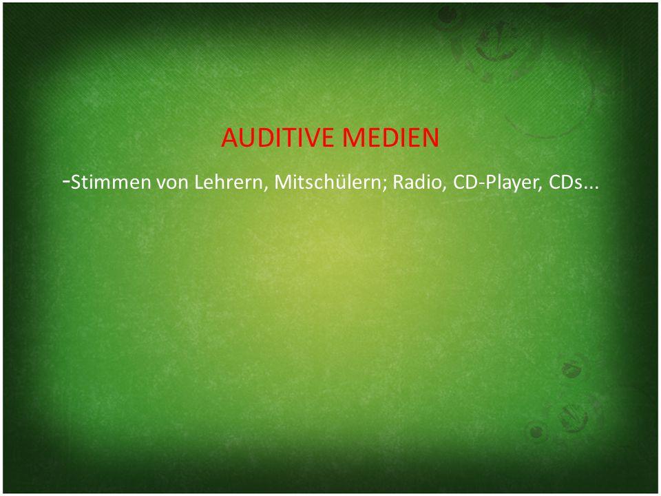 AUDITIVE MEDIEN -Stimmen von Lehrern, Mitschülern; Radio, CD-Player, CDs...