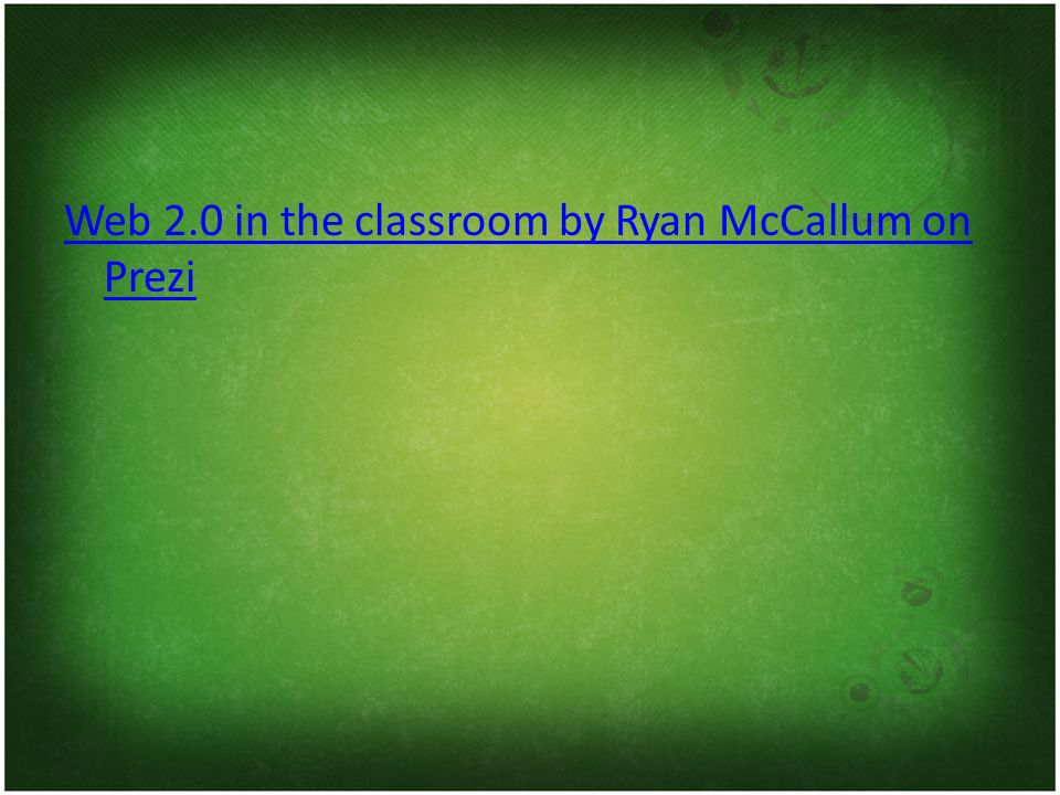 Web 2.0 in the classroom by Ryan McCallum on Prezi