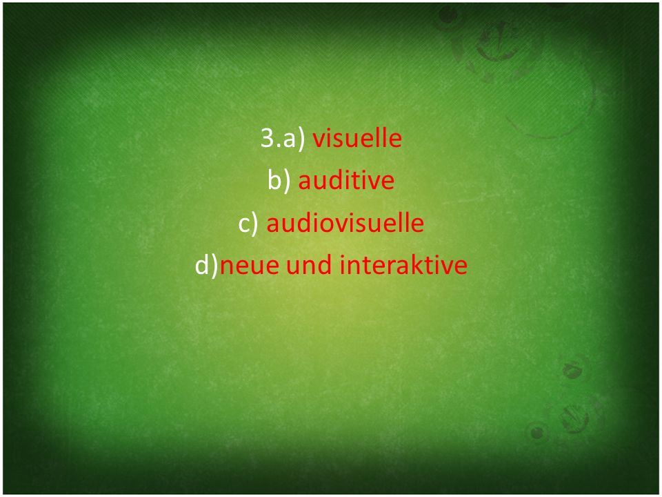 3.a) visuelle b) auditive c) audiovisuelle d)neue und interaktive