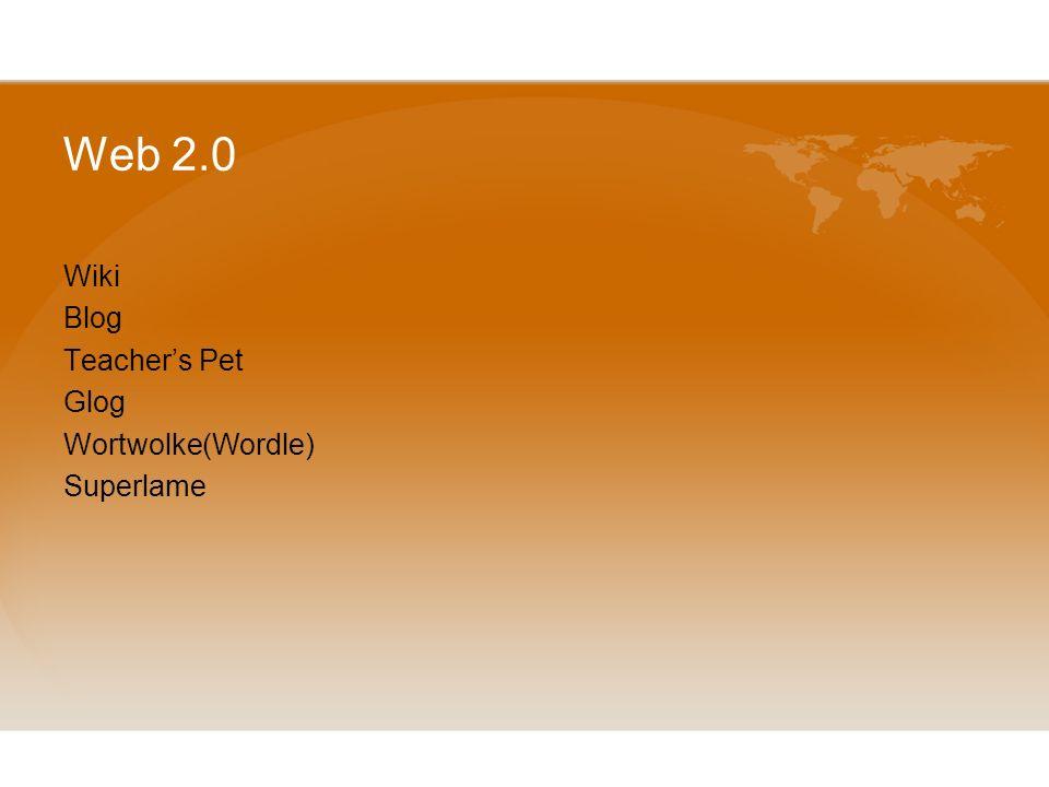 Web 2.0 Wiki Blog Teacher's Pet Glog Wortwolke(Wordle) Superlame