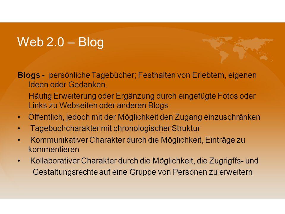 Web 2.0 – Blog Blogs - persönliche Tagebücher; Festhalten von Erlebtem, eigenen Ideen oder Gedanken.