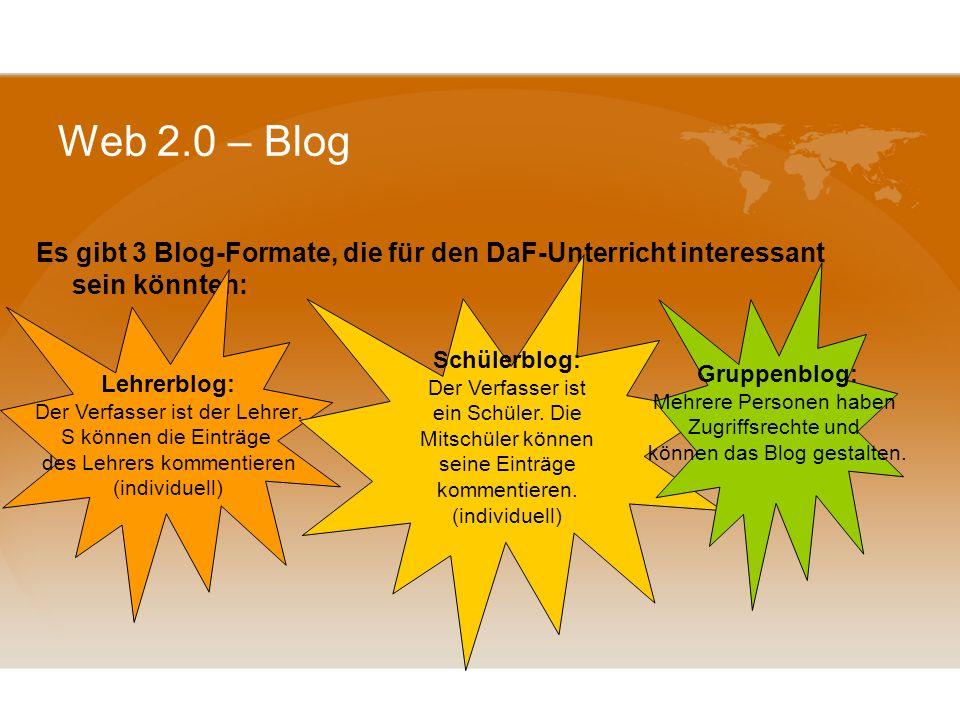 Web 2.0 – Blog Es gibt 3 Blog-Formate, die für den DaF-Unterricht interessant sein könnten: Schülerblog: