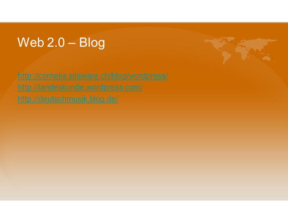 Web 2.0 – Blog http://cornelia.siteware.ch/blog/wordpress/