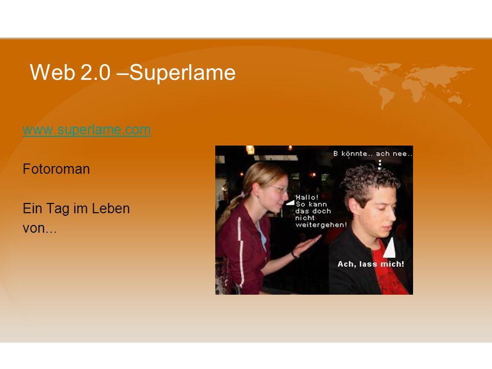 Web 2.0 –Superlame www.superlame.com Fotoroman Ein Tag im Leben von...