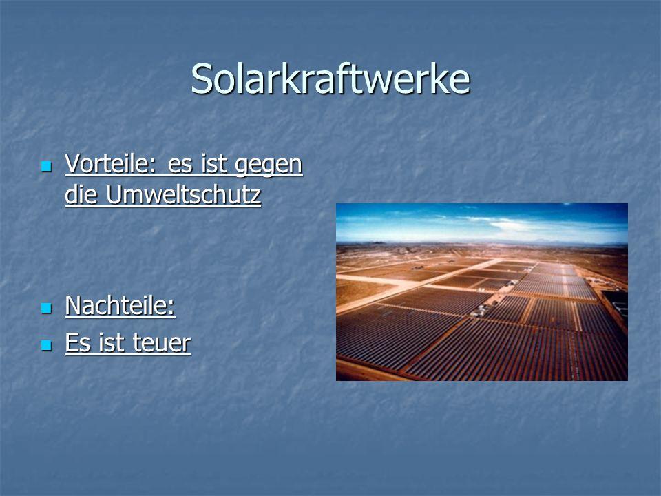 Solarkraftwerke Vorteile: es ist gegen die Umweltschutz Nachteile: