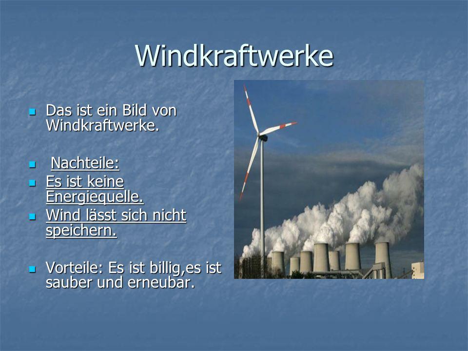 Windkraftwerke Das ist ein Bild von Windkraftwerke. Nachteile: