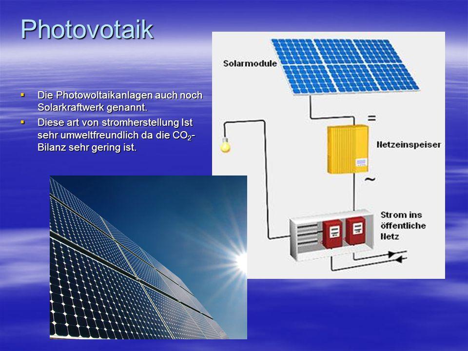 Photovotaik Die Photowoltaikanlagen auch noch Solarkraftwerk genannt.
