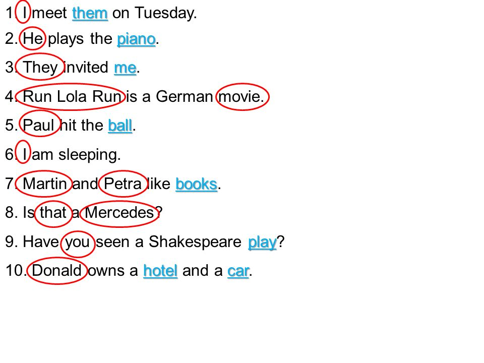 1. I meet them on Tuesday. 2. He plays the piano. 3. They invited me. 4. Run Lola Run is a German movie.