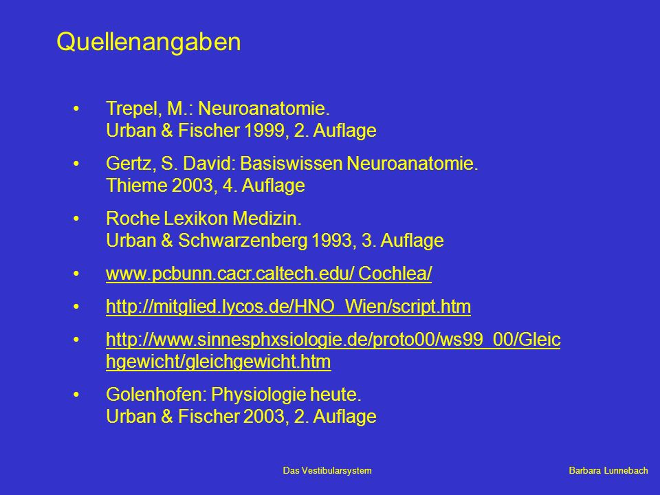 Quellenangaben Trepel, M.: Neuroanatomie. Urban & Fischer 1999, 2. Auflage. Gertz, S. David: Basiswissen Neuroanatomie. Thieme 2003, 4. Auflage.