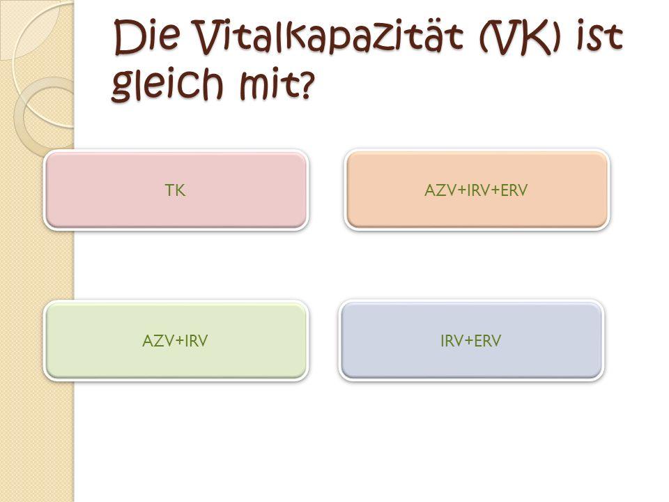 Die Vitalkapazität (VK) ist gleich mit
