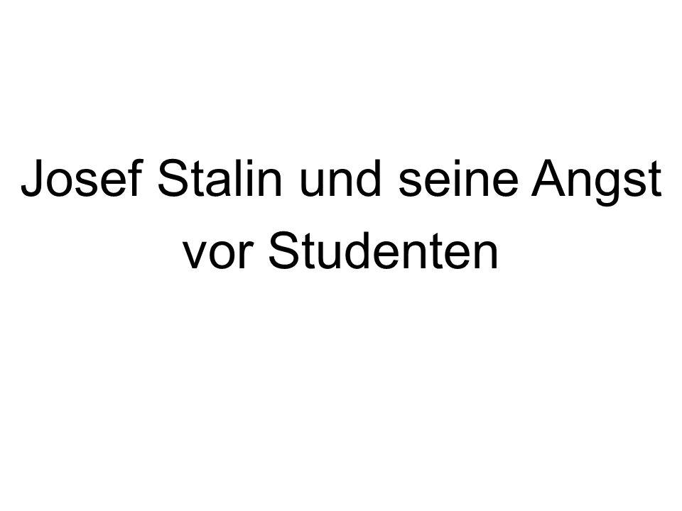 Josef Stalin und seine Angst vor Studenten