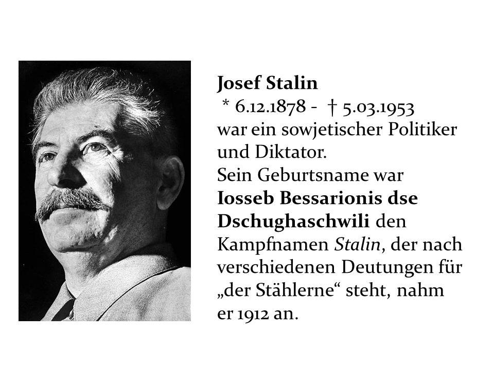 Josef Stalin * 6.12.1878 - † 5.03.1953. war ein sowjetischer Politiker und Diktator.