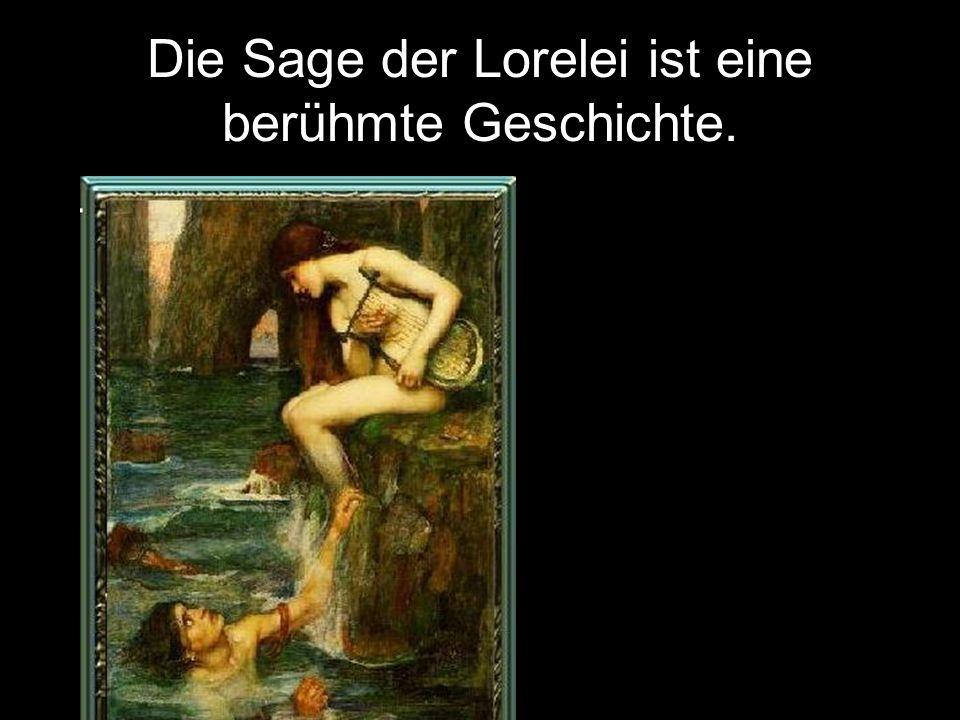 Die Sage der Lorelei ist eine berühmte Geschichte.