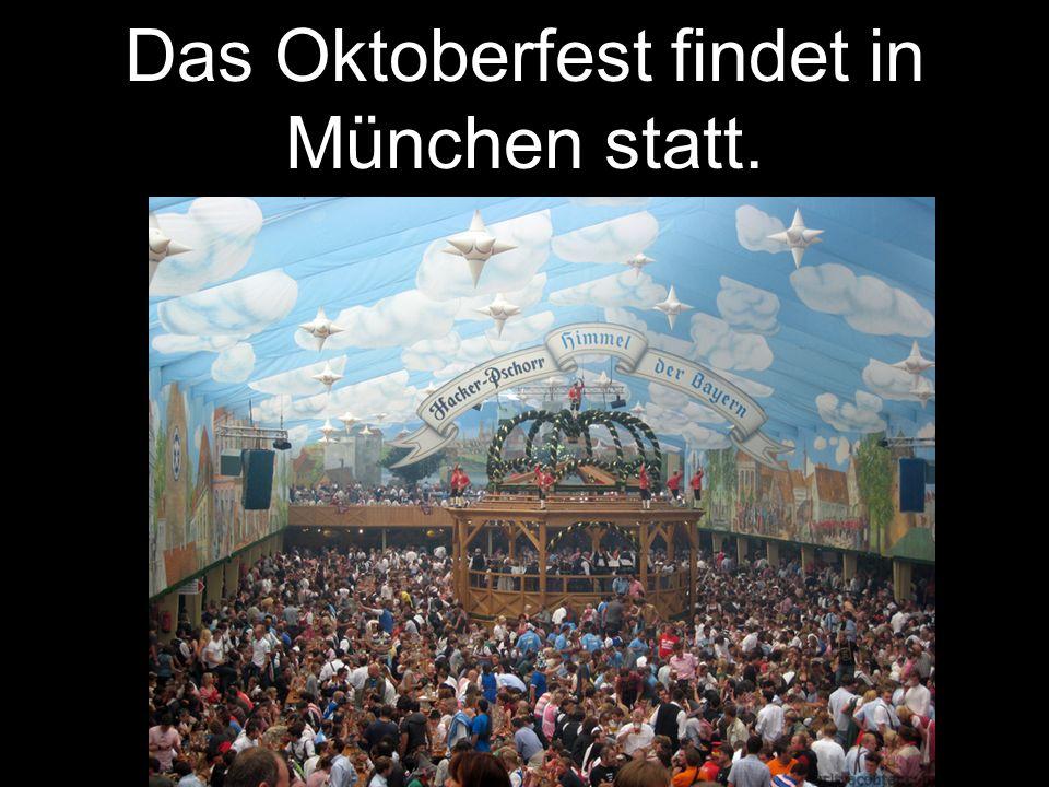 Das Oktoberfest findet in München statt.