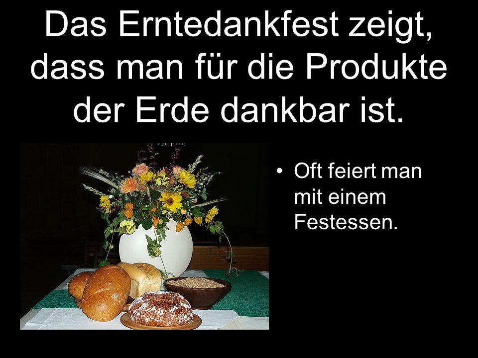 Das Erntedankfest zeigt, dass man für die Produkte der Erde dankbar ist.