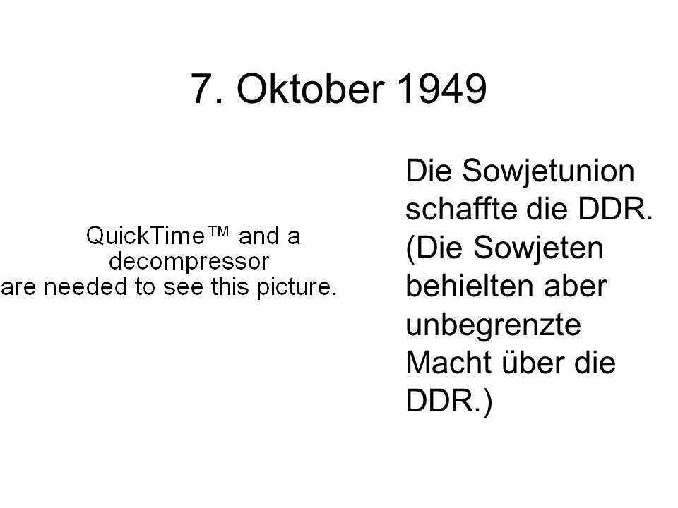 7. Oktober 1949 Die Sowjetunion schaffte die DDR.
