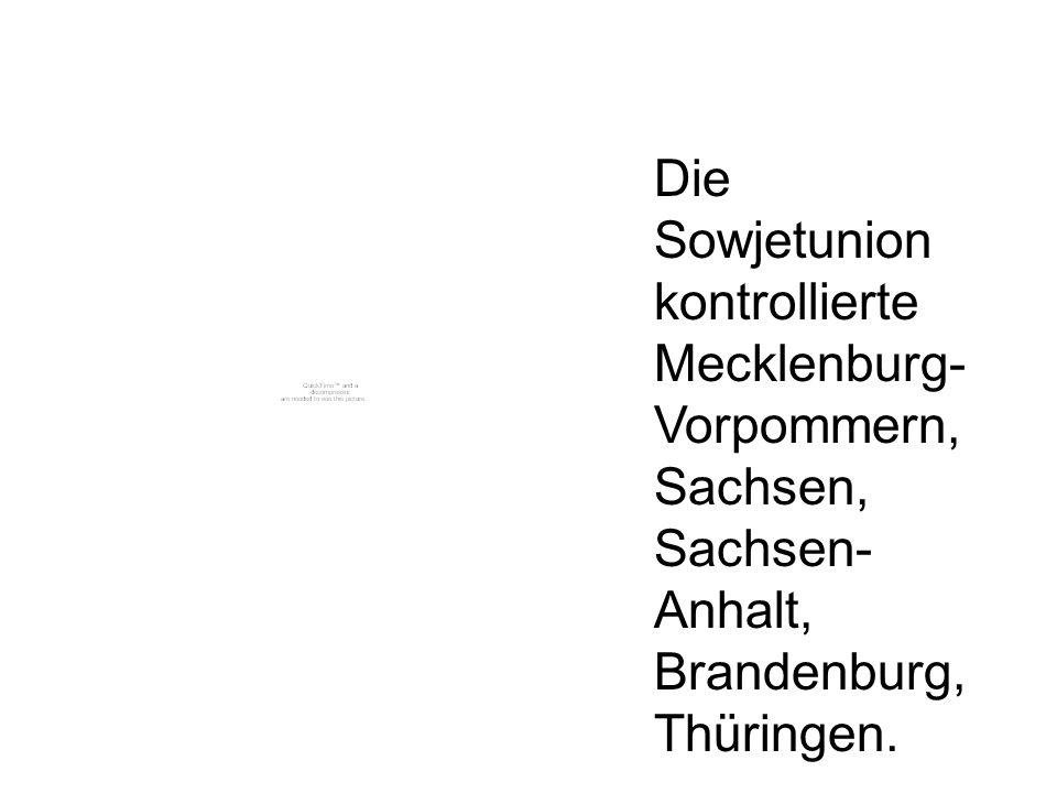 Die Sowjetunion kontrollierte Mecklenburg-Vorpommern, Sachsen, Sachsen-Anhalt, Brandenburg, Thüringen.