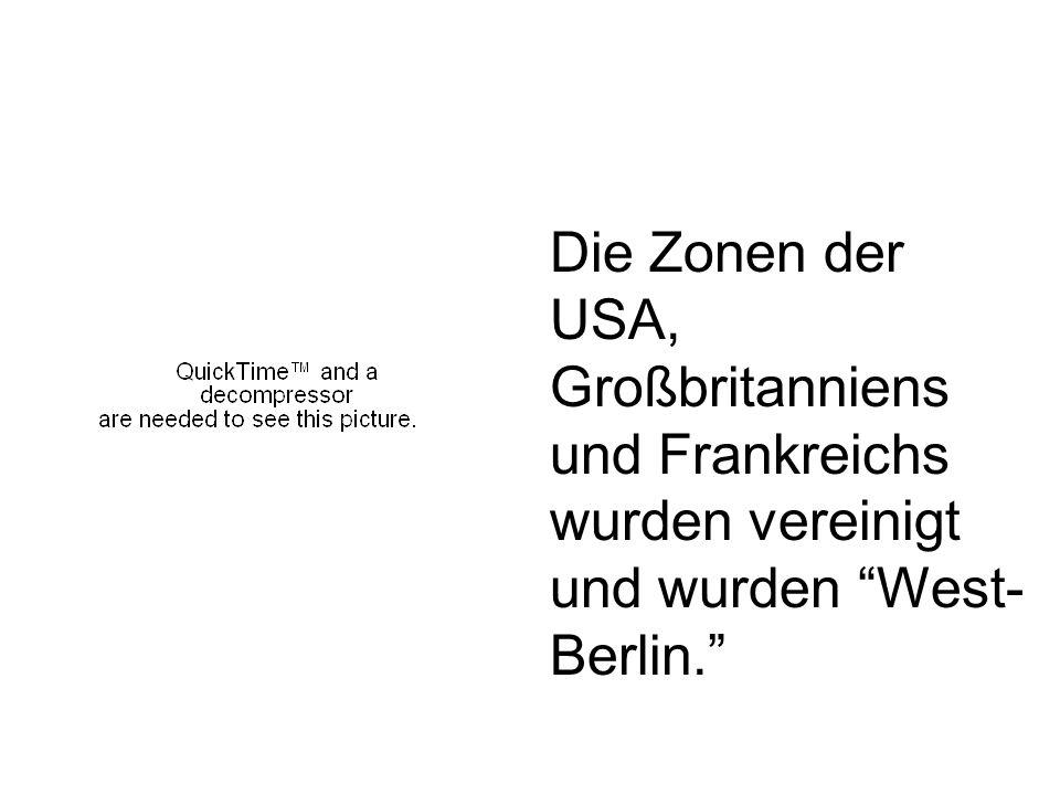 Die Zonen der USA, Großbritanniens und Frankreichs wurden vereinigt und wurden West-Berlin.
