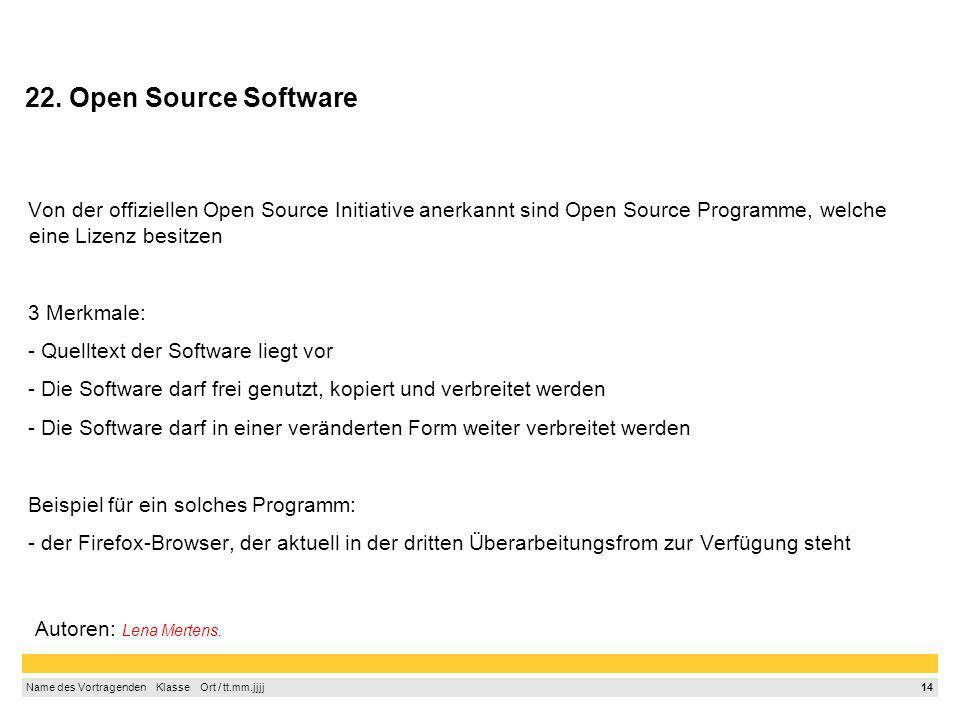 22. Open Source Software Von der offiziellen Open Source Initiative anerkannt sind Open Source Programme, welche eine Lizenz besitzen.