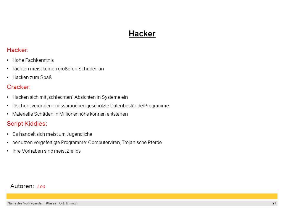 Hacker Hacker: Cracker: Script Kiddies: Autoren: Lea Hohe Fachkenntnis
