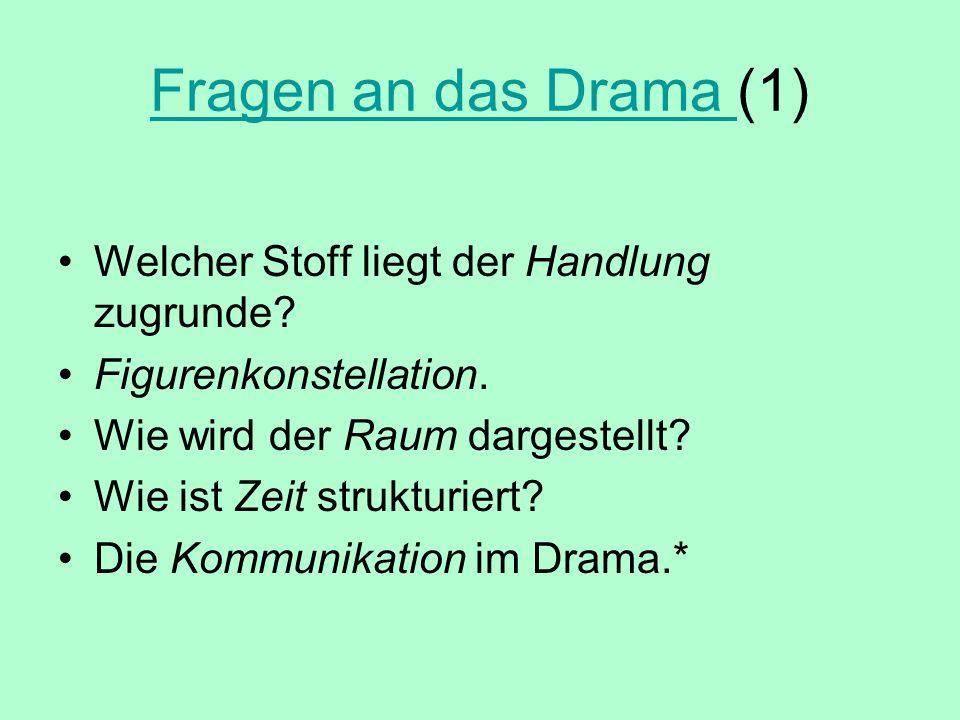 Fragen an das Drama (1) Welcher Stoff liegt der Handlung zugrunde