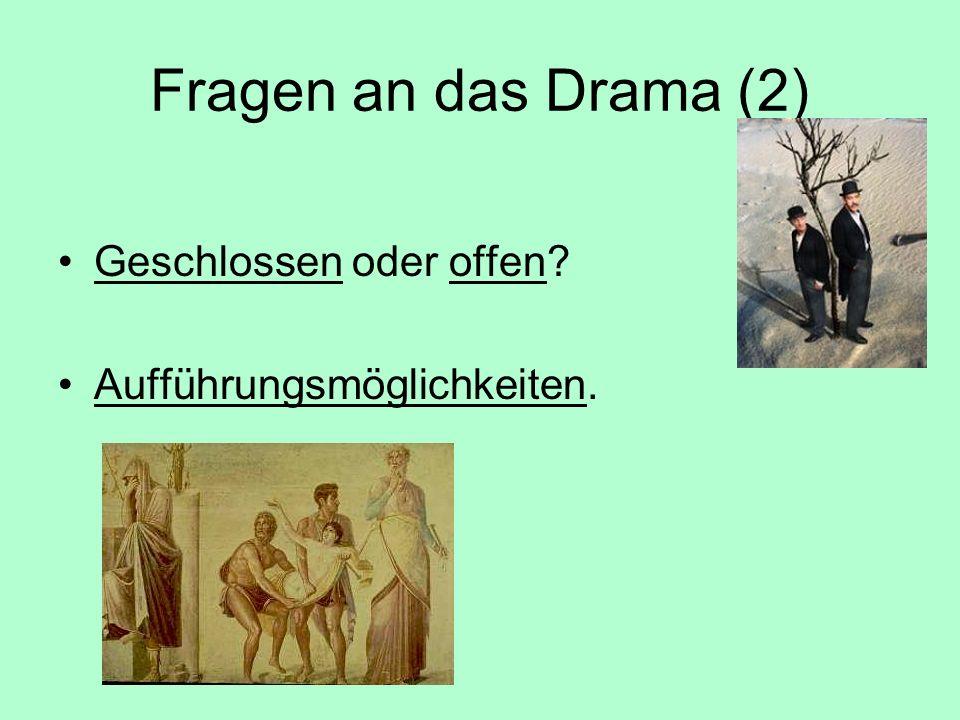 Fragen an das Drama (2) Geschlossen oder offen