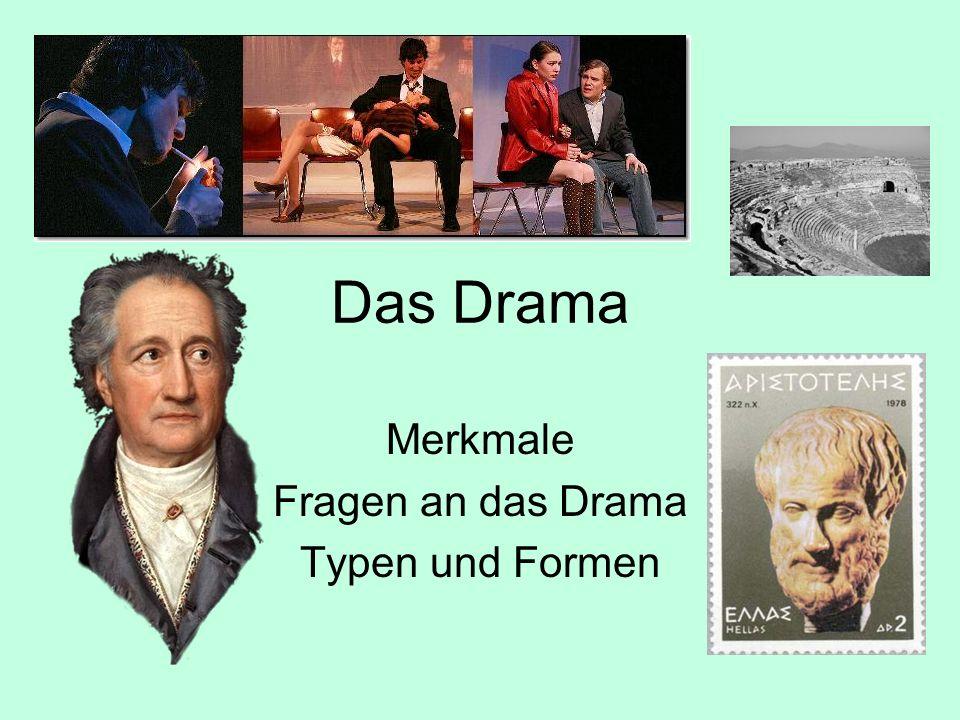 Merkmale Fragen an das Drama Typen und Formen