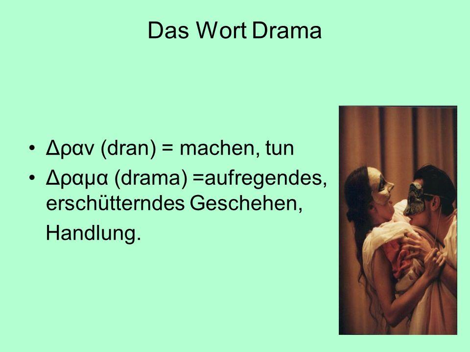 Das Wort Drama Δραν (dran) = machen, tun
