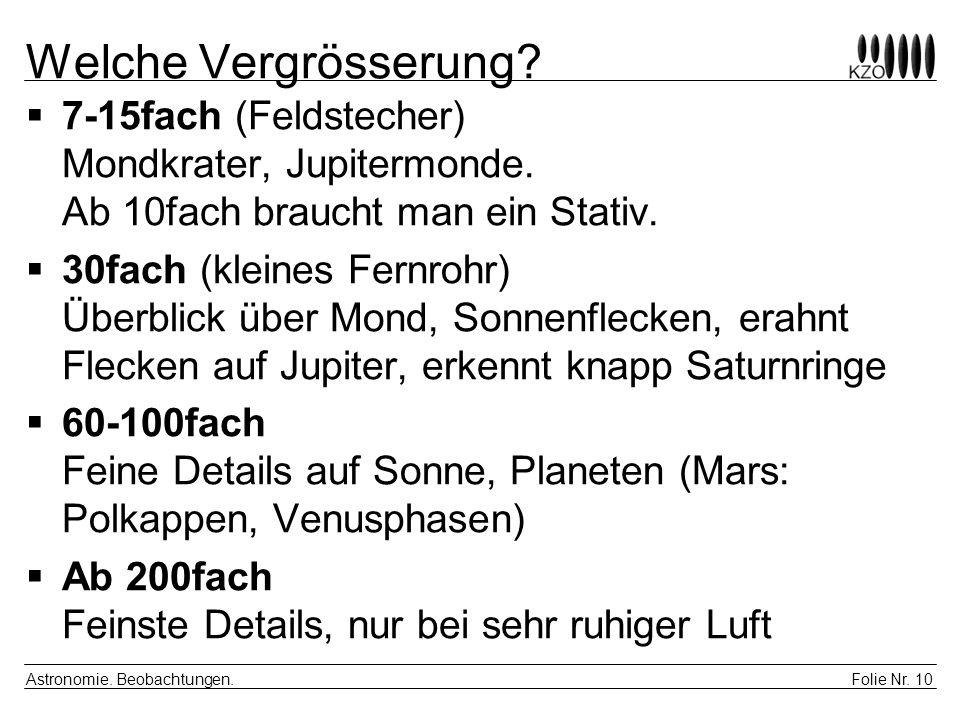 Welche Vergrösserung 7-15fach (Feldstecher) Mondkrater, Jupitermonde. Ab 10fach braucht man ein Stativ.