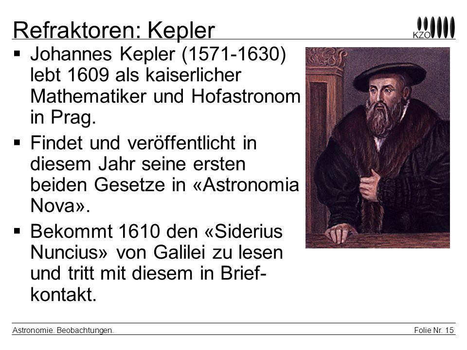 Refraktoren: KeplerJohannes Kepler (1571-1630) lebt 1609 als kaiserlicher Mathematiker und Hofastronom in Prag.