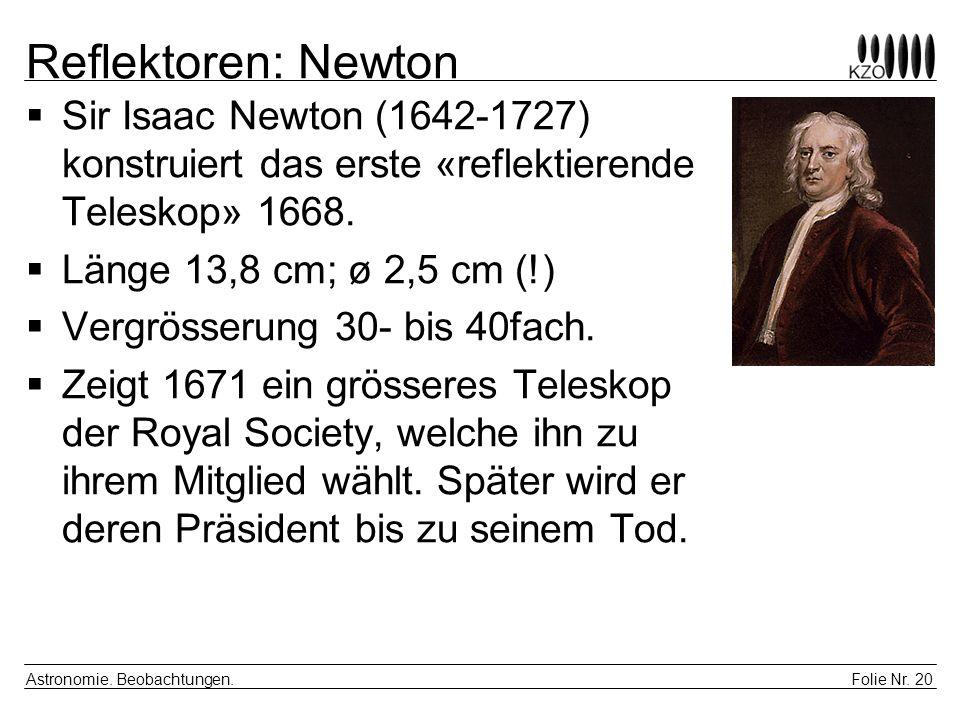 Reflektoren: NewtonSir Isaac Newton (1642-1727) konstruiert das erste «reflektierende Teleskop» 1668.
