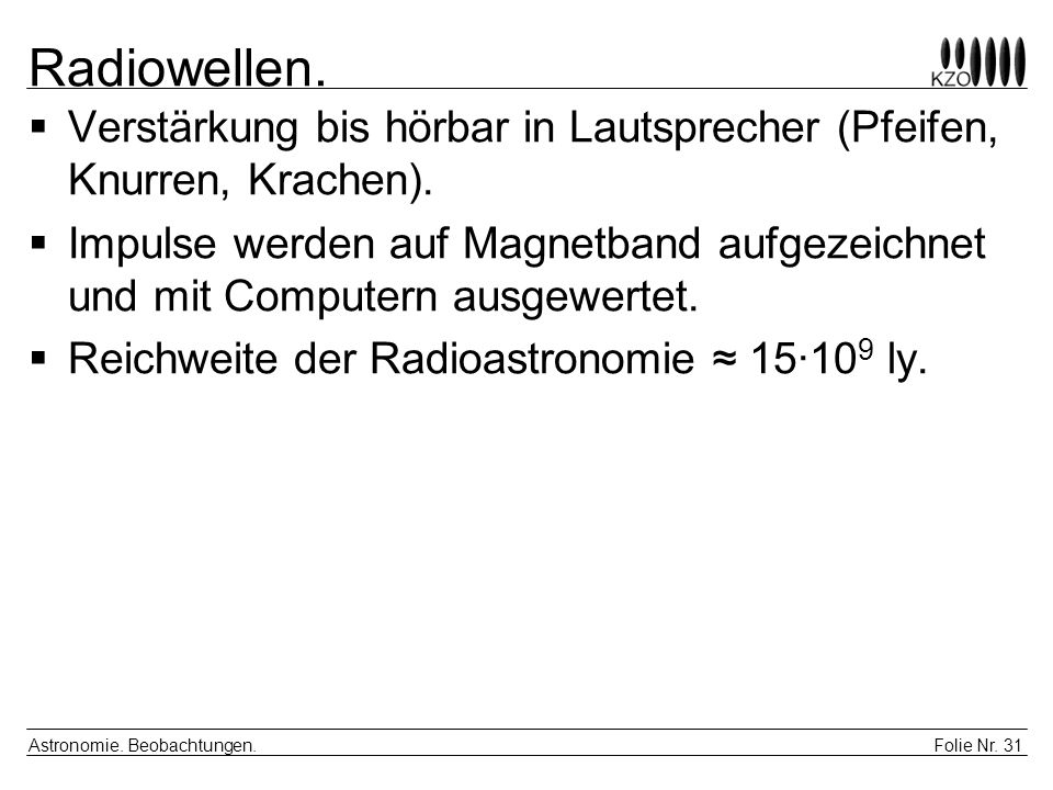 Radiowellen. Verstärkung bis hörbar in Lautsprecher (Pfeifen, Knurren, Krachen).
