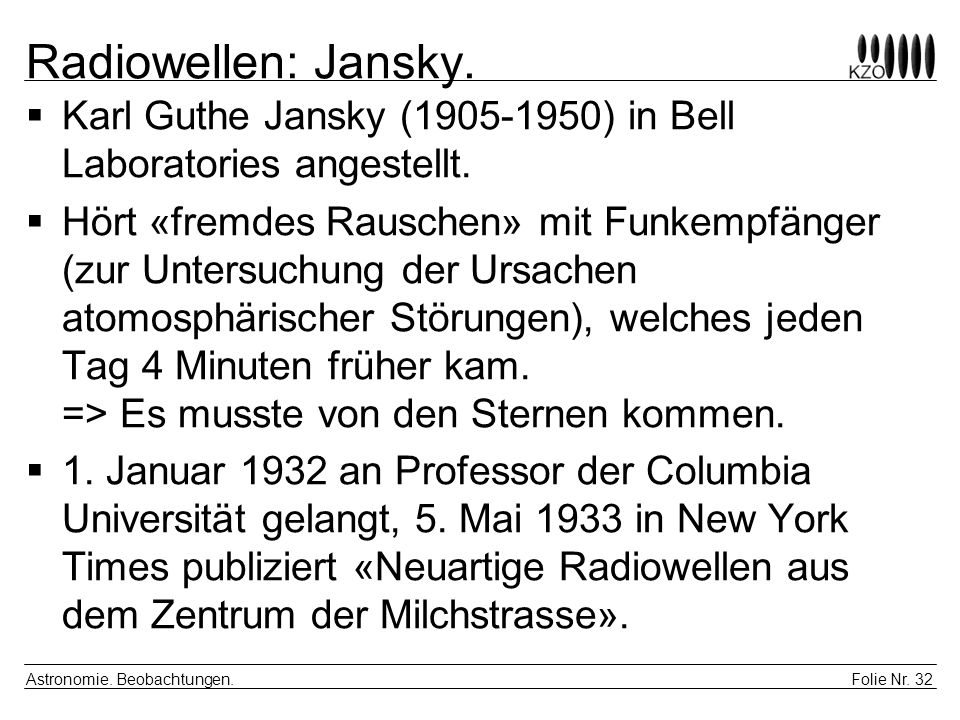 Radiowellen: Jansky. Karl Guthe Jansky (1905-1950) in Bell Laboratories angestellt.