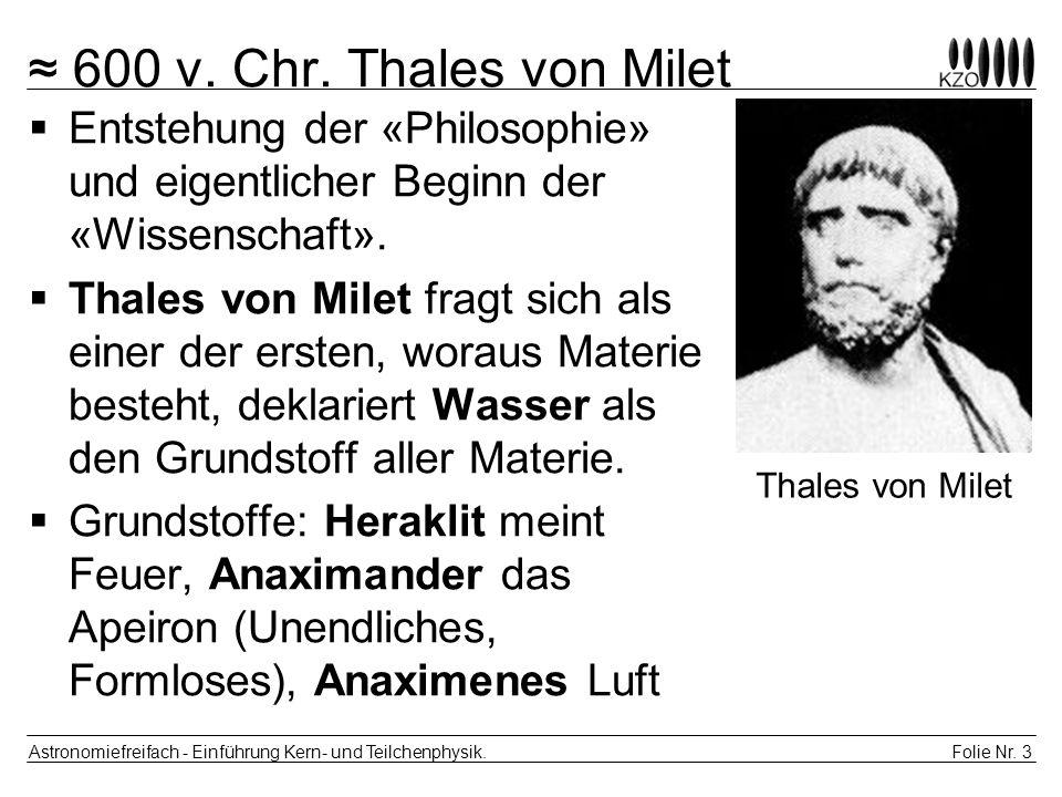 ≈ 600 v. Chr. Thales von Milet Entstehung der «Philosophie» und eigentlicher Beginn der «Wissenschaft».