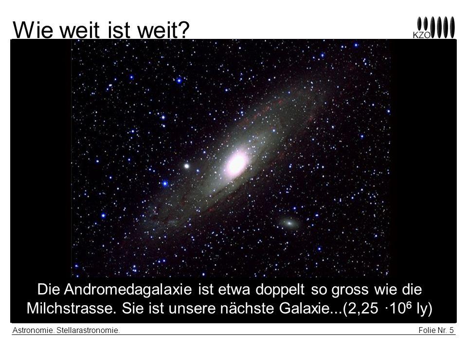 Wie weit ist weit Die Andromedagalaxie ist etwa doppelt so gross wie die Milchstrasse. Sie ist unsere nächste Galaxie...(2,25 ·106 ly)