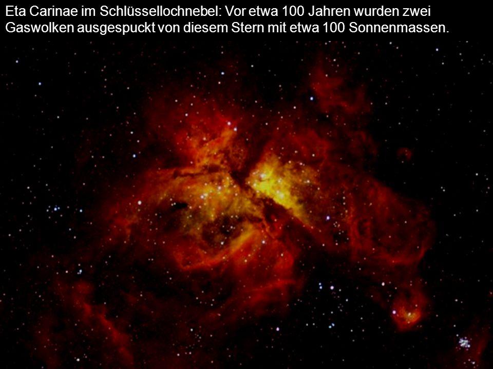 Eta Carinae im Schlüssellochnebel: Vor etwa 100 Jahren wurden zwei Gaswolken ausgespuckt von diesem Stern mit etwa 100 Sonnenmassen.