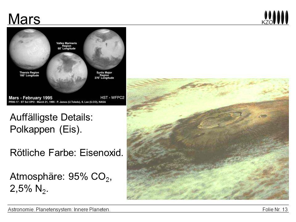 Mars Auffälligste Details: Polkappen (Eis). Rötliche Farbe: Eisenoxid. Atmosphäre: 95% CO2, 2,5% N2.