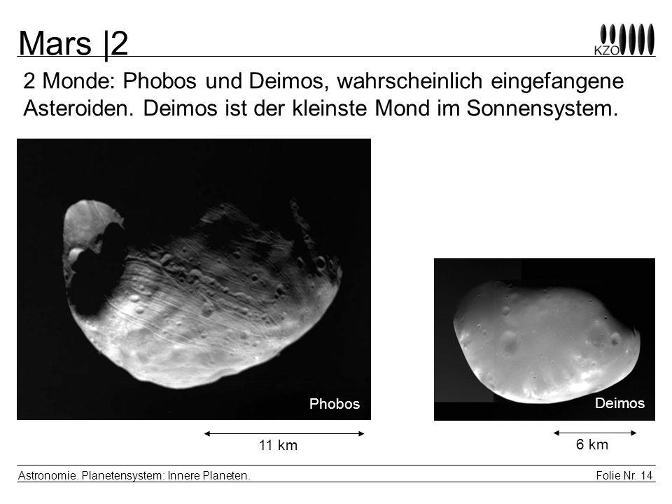 Mars |2 2 Monde: Phobos und Deimos, wahrscheinlich eingefangene Asteroiden. Deimos ist der kleinste Mond im Sonnensystem.