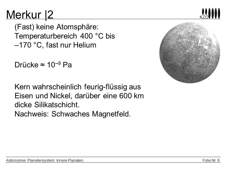 Merkur |2 (Fast) keine Atomsphäre: Temperaturbereich 400 °C bis –170 °C, fast nur Helium. Drücke ≈ 10–9 Pa.