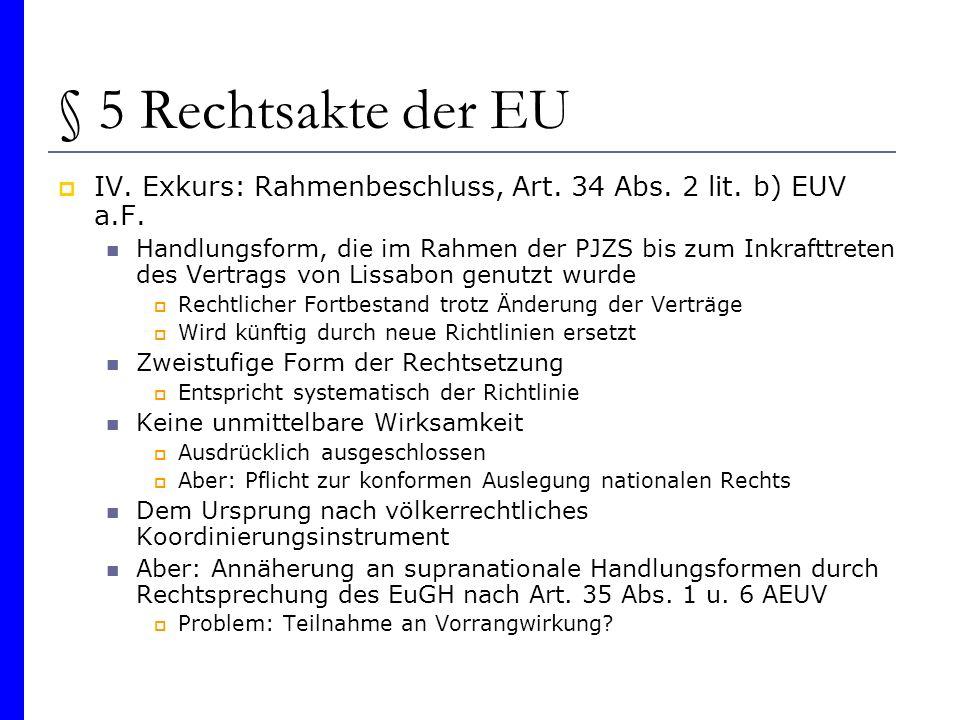 § 5 Rechtsakte der EU IV. Exkurs: Rahmenbeschluss, Art. 34 Abs. 2 lit. b) EUV a.F.