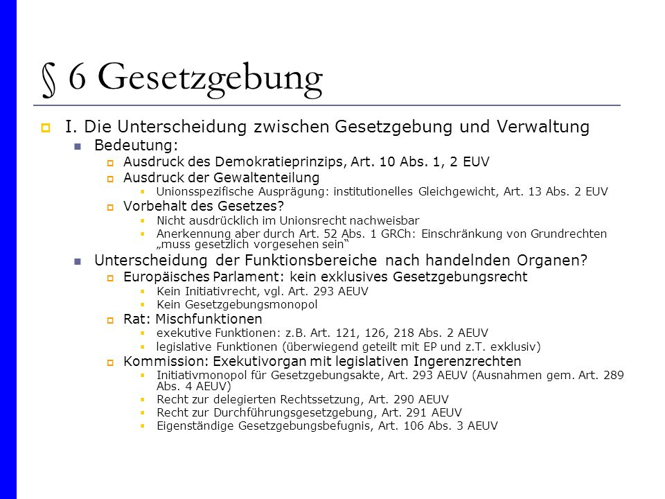 § 6 Gesetzgebung I. Die Unterscheidung zwischen Gesetzgebung und Verwaltung. Bedeutung: Ausdruck des Demokratieprinzips, Art. 10 Abs. 1, 2 EUV.