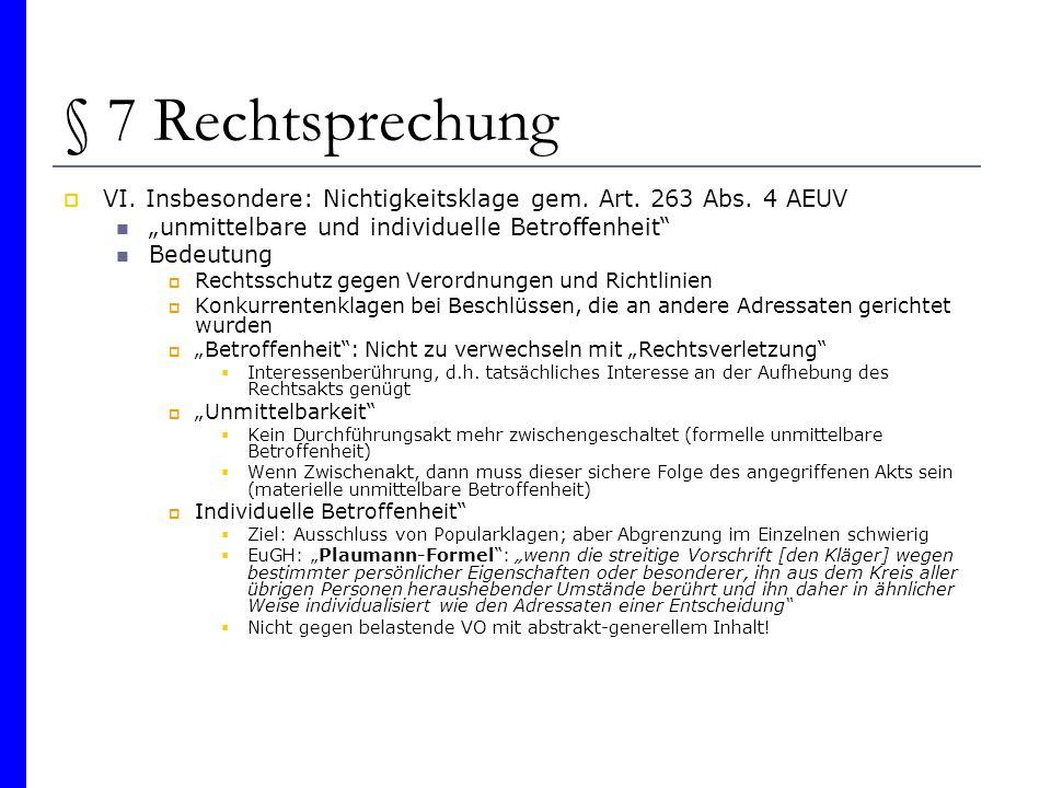 """§ 7 Rechtsprechung VI. Insbesondere: Nichtigkeitsklage gem. Art. 263 Abs. 4 AEUV. """"unmittelbare und individuelle Betroffenheit"""