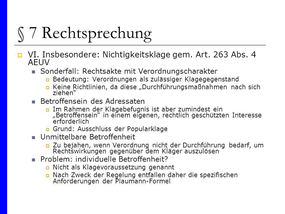 § 7 Rechtsprechung VI. Insbesondere: Nichtigkeitsklage gem. Art. 263 Abs. 4 AEUV. Sonderfall: Rechtsakte mit Verordnungscharakter.