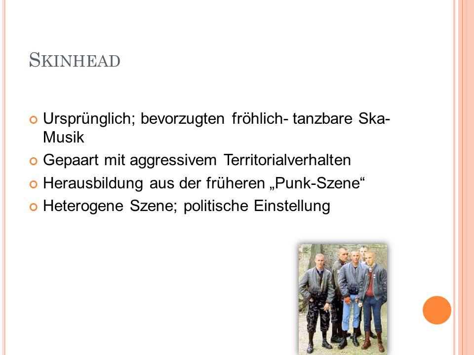 Skinhead Ursprünglich; bevorzugten fröhlich- tanzbare Ska- Musik
