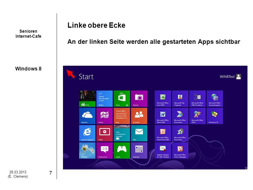 Linke obere Ecke An der linken Seite werden alle gestarteten Apps sichtbar