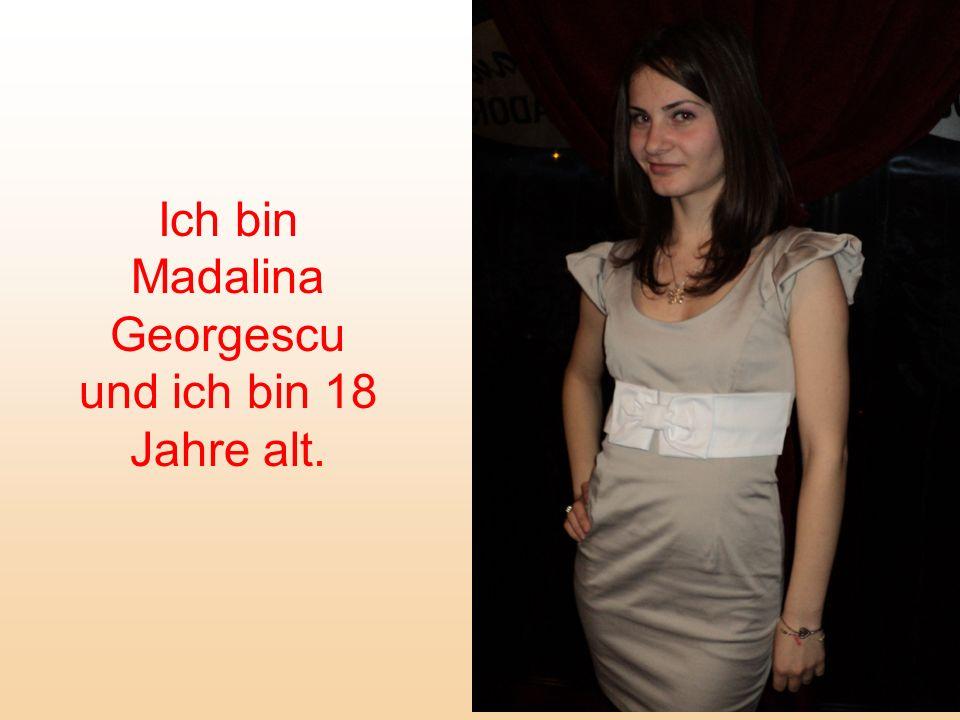 Ich bin Madalina Georgescu und ich bin 18 Jahre alt.
