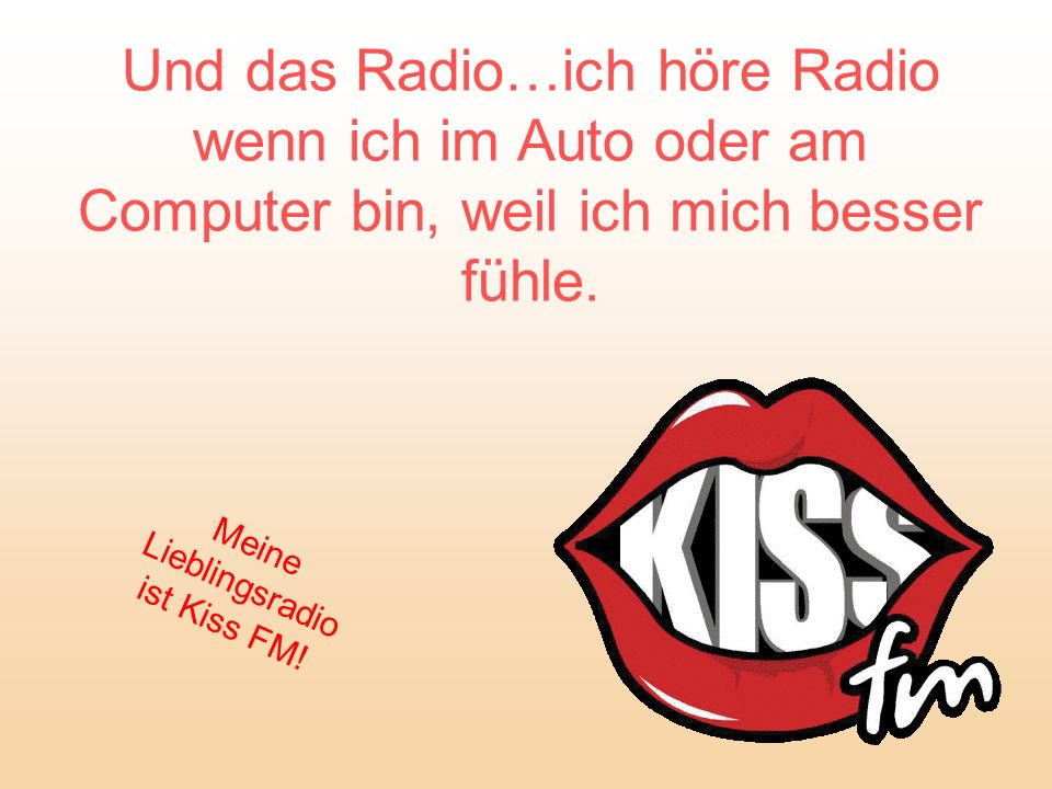 Meine Lieblingsradio ist Kiss FM!